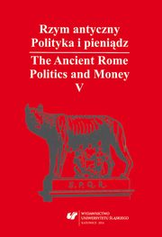 Rzym antyczny. Polityka i pieniądz / The Ancient Rome. Politics and Money. T. 5: Azja Mniejsza w czasach rzymskich / Asia Minor in Roman Times - 01 The Pontic Kingdom, Arsacid Iran and Armenia: Remarks on the Political Strategy of Mithradates VI...,